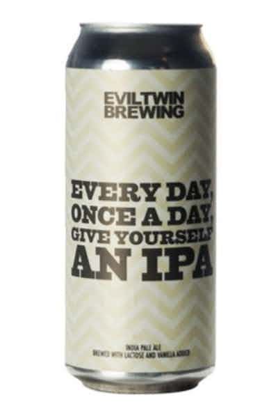 Evil Twin Every Day, Once A Day, Give Yourself An IPA