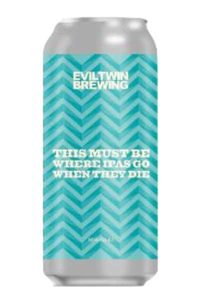 Evil Twin Brewing This Must Be Where IPA Go When They Die